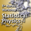 5th Nordic Workshop on Statistical Physics: Biological, Complex and Non-Equilibrium Systems